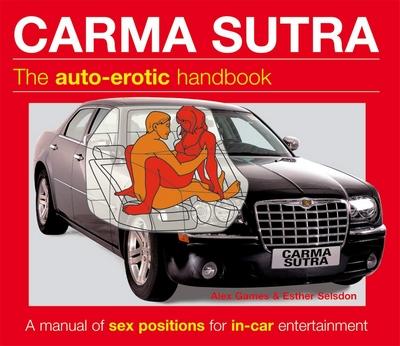 CARMA SUTRA - příručka auto-erotiky je vhodná pro všechny automobilové nadšence. Vtipný název této knihy odkazuje na nesmrtelnou Kama Sutru.